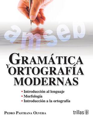 GRAMATICA Y ORTOGRAFIA MODERNAS