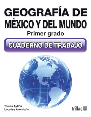 GEOGRAFIA DE MEXICO Y DEL MUNDO 1. CUADERNO DE TRABAJO