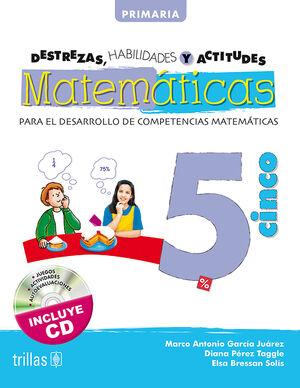 DESTREZAS, HABILIDADES Y ACTITUDES MATEMATICAS 5. INCLUYE CD