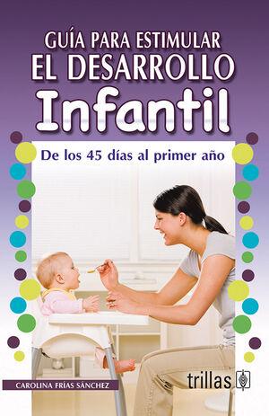 GUIA PARA ESTIMULAR EL DESARROLLO INFANTIL. DE LOS 45 DIAS AL PRIMER AÑO