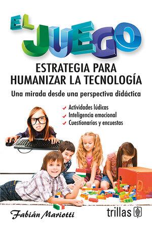 EL JUEGO: ESTRATEGIA PARA HUMANIZAR LA TECNOLOGIA
