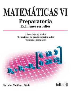 MATEMATICAS VI. PREPARATORIA, EXAMENES RESUELTOS