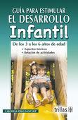 GUIA PARA ESTIMULAR EL DESARROLLO INFANTIL. DE LOS 3 A LOS 6 AÑOS DE EDAD