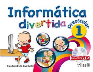 INFORMATICA DIVERTIDA, PREESCOLAR 1. INCLUYE CD