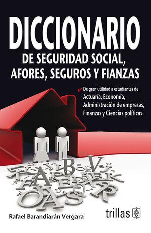 DICCIONARIO DE SEGURIDAD SOCIAL, AFORES, SEGUROS Y FIANZAS