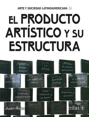 EL PRODUCTO ARTISTICO Y SU ESTRUCTURA (ARTE Y SOCIEDAD LATINOAMERICANA)