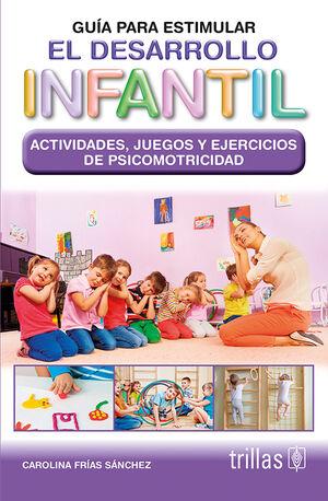 GUIA PARA ESTIMULAR EL DESARROLLO INFANTIL. ACTIVIDADES JUEGOS Y EJERCICIOS