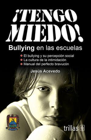 TENGO MIEDO! BULLYING EN LAS ESCUELAS
