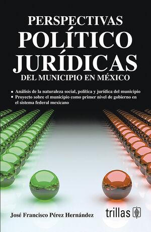 PERSPECTIVAS POLITICO JURIDICAS DEL MUNICIPIO EN MEXICO