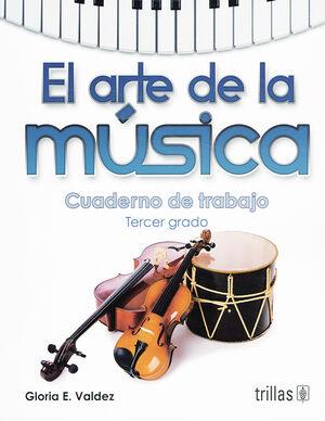 EL ARTE DE LA MUSICA. CUADERNO DE TRABAJO, TERCER GRADO