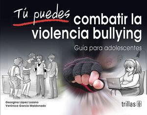 TU PUEDES COMBATIR LA VIOLENCIA BULLYING