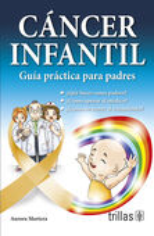 CANCER INFANTIL. GUIA PRACTICA PARA PADRES