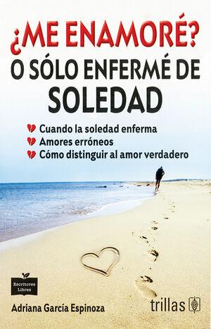 ME ENAMORE? O SOLO ENFERME DE SOLEDAD
