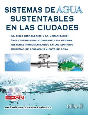 SISTEMAS DE AGUA SUSTENTABLES EN LAS CIUDADES. INCLUYE CD