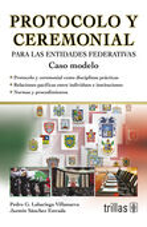 PROTOCOLO Y CEREMONIAL PARA LAS ENTIDADES FEDERATIVAS