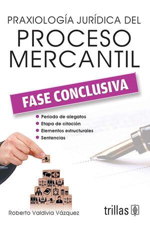 PRAXIOLOGIA JURIDICA DEL PROCESO MERCANTIL. FASE CONCLUSIVA