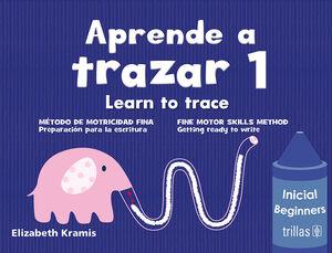 APRENDE A TRAZAR 1, LEARNTO TRACE
