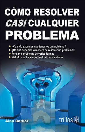 COMO RESOLVER CASI CUALQUIER PROBLEMA