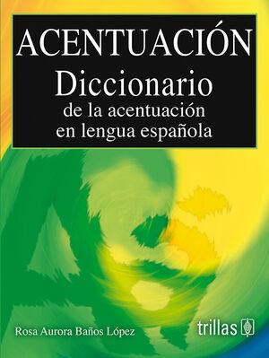 ACENTUACION. DICCIONARIO DE LA ACENTUACION EN LENGUA ESPAÑOLA