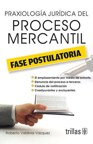 PRAXIOLOGIA JURIDICA DEL PROCESO MERCANTIL. FASE POSTULATORIA