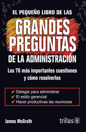 EL PEQUEÑO LIBRO DE LAS GRANDES PREGUNTAS DE LA ADMINISTRACION