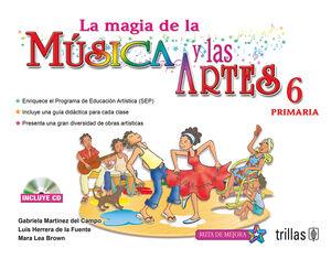 LA MAGIA DE LA MUSICA Y LAS ARTES, 6. PRIMARIA. INCLUYE CD