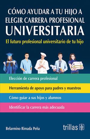 COMO AYUDAR A TU HIJO A ELEGIR CARRERA PROFESIONAL UNIVERSITARIA