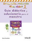 ORTOGRAFIA Y REDACCION DIVERTIDAS 2. GUIA DIDACTICA SOLUCIONARIO P. MAESTRO