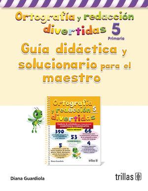 ORTOGRAFIA Y REDACCION DIVERTIDAS 5. GUIA DIDACTICA SOLUCIONARIO P. MAESTRO