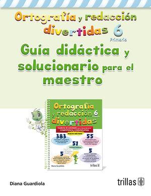 ORTOGRAFIA Y REDACCION DIVERTIDAS 6. GUIA DIDACTICA SOLUCIONARIO P. MAESTRO
