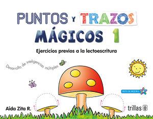 PUNTOS Y TRAZOS MAGICOS 1. EJERCICIOS PREVIOS A LA LECTOESCRITURA