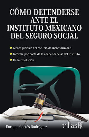 COMO DEFENDERSE ANTE EL INSTITUTO MEXICANO DEL SEGURO SOCIAL