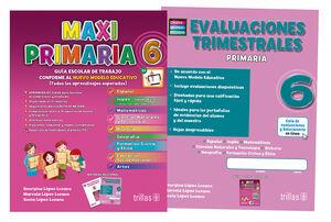 MAXIPRIMARIA 6. GUIA ESCOLAR DE TRABAJO Y EVALUACIONES TRIMESTRALES