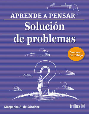 SOLUCION DE PROBLEMAS, APRENDE A PENSAR, CUADERNO DE TRABAJO