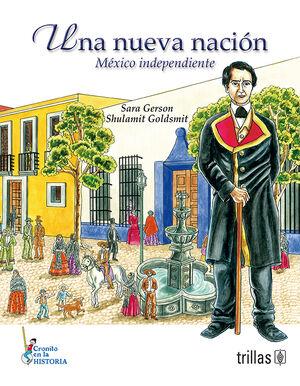 UNA NUEVA NACION, MEXICO INDEPENDIENTE