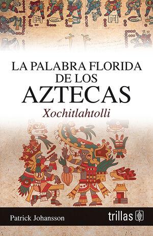 LA PALABRA FLORIDA DE LOS AZTECAS, XOCHITLAHTOLLI