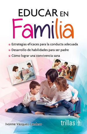 EDUCAR EN FAMILIA, ESTRATEGIAS EFICACES PARA LA CONDUCTA ADECUADA, DESARROL