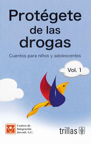 PROTEGETE DE LAS DROGAS: CUENTOS PARA NIÑOS Y ADOLESCENTES, VOL.1
