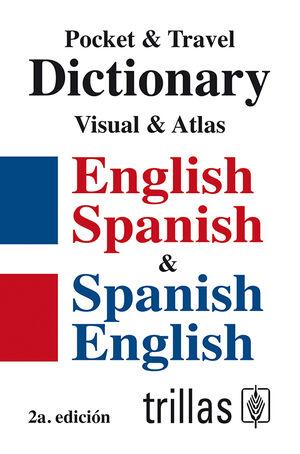 POCKET & TRAVEL DICTIONARY:VISUAL & ATLAS ENGLISH-SPANISH & SPANISH-ENGLISH