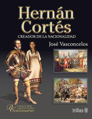 HERNAN CORTES. CREADOR DE LA NACIONALIDAD