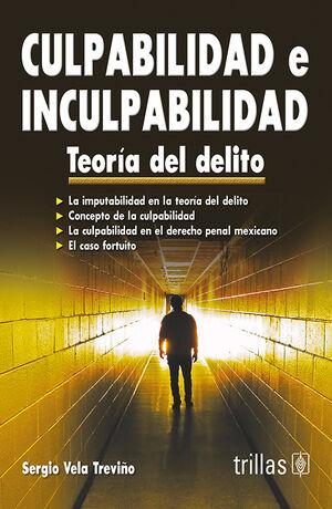 CULPABILIDAD E INCULPABILIDAD: TEORIA DEL DELITO