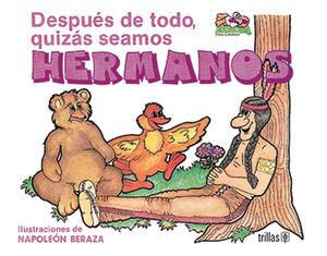 DESPUÉS DE TODO, QUIZÁS SEAMOS HERMANOS