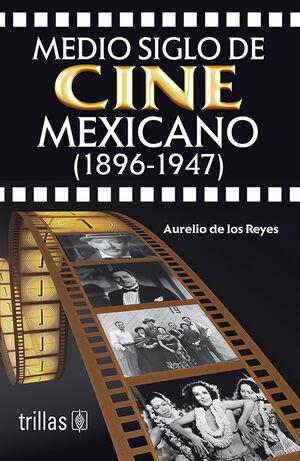 MEDIO SIGLO DE CINE MEXICANO. 1896-1947