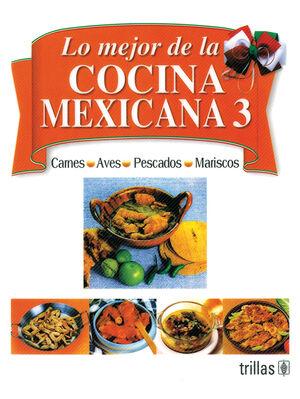 LO MEJOR DE LA COCINA MEXICANA 3 CARNES, AVES, PESCADOS Y MARISCOS