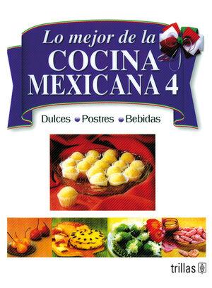 LO MEJOR DE LA COCINA MEXICANA 4 DULCES, POSTRES Y BEBIDAS