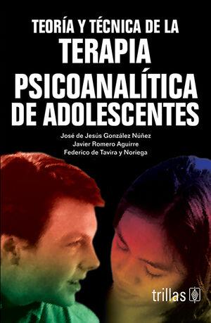 TEORIA Y TECNICA DE LA TERAPIA PSICOANALITICA DE ADOLESCENTES