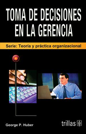 TOMA DE DECISIONES EN LA GERENCIA