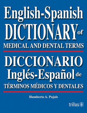 ENGLISH-SPANISH DICTIONARY OF MEDICAL AND DENTAL TERMS