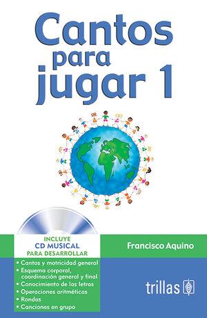 CANTOS PARA JUGAR 1. INCLUYE CD MUSICAL PARA DESARROLLAR
