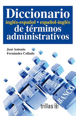 DICCIONARIO INGLES-ESPAÑOL, ESPAÑOL-INGLES DE TERMINOS ADMINISTRATIVOS